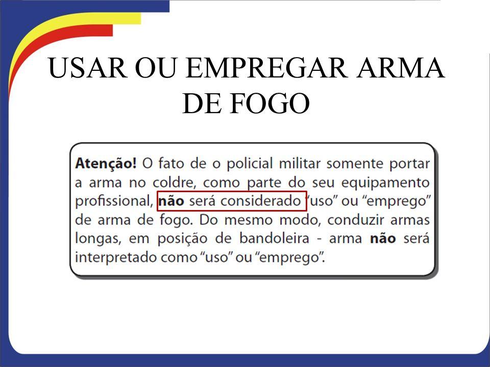 USAR OU EMPREGAR ARMA DE FOGO