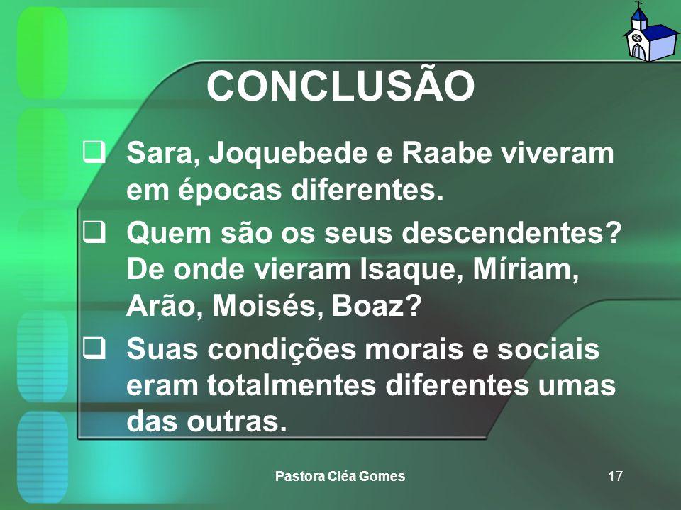 CONCLUSÃO Sara, Joquebede e Raabe viveram em épocas diferentes.