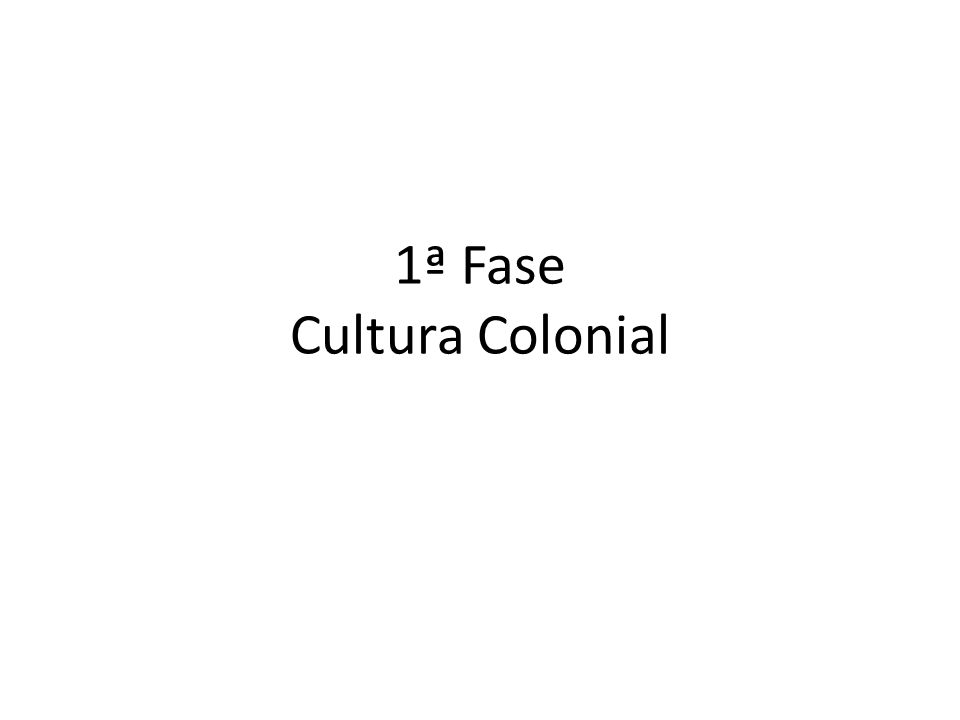 1ª Fase Cultura Colonial