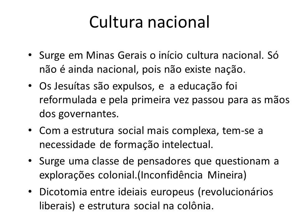 Cultura nacional Surge em Minas Gerais o início cultura nacional. Só não é ainda nacional, pois não existe nação.