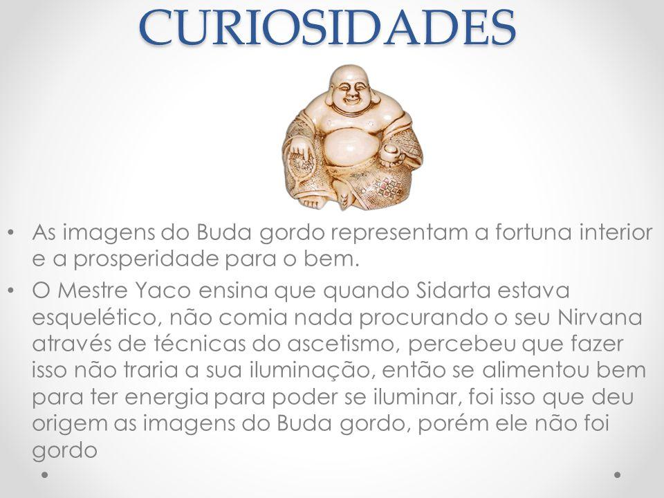 CURIOSIDADES As imagens do Buda gordo representam a fortuna interior e a prosperidade para o bem.