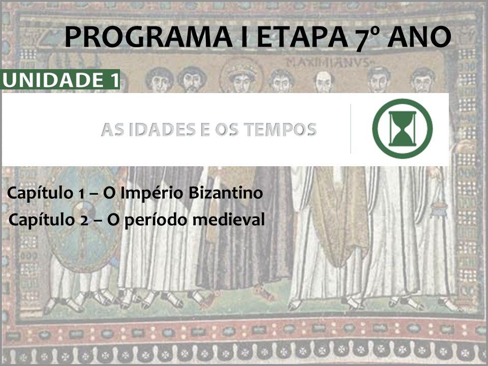 PROGRAMA I ETAPA 7º ANO Capítulo 1 – O Império Bizantino
