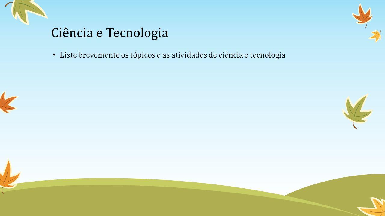 Ciência e Tecnologia Liste brevemente os tópicos e as atividades de ciência e tecnologia