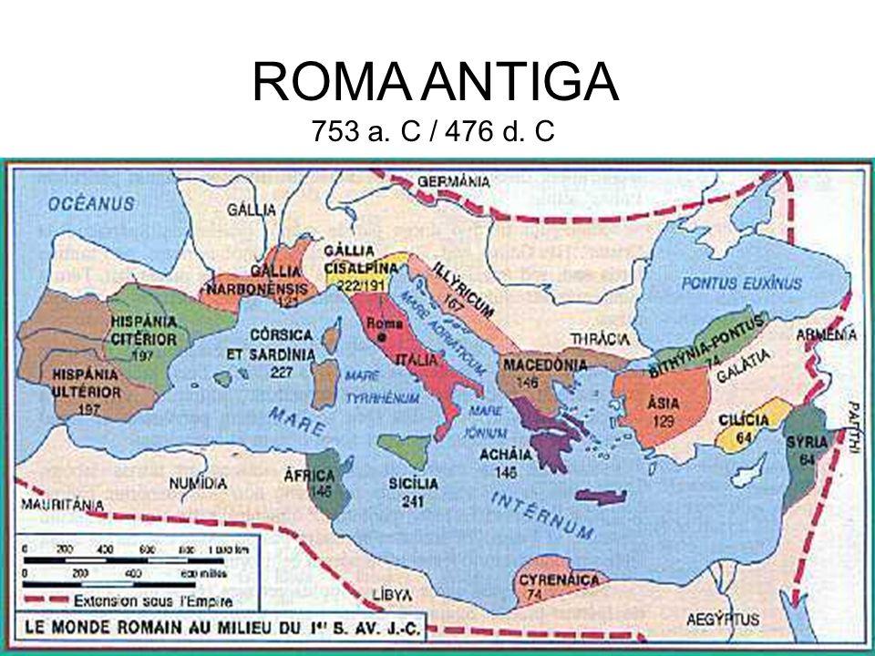 ROMA ANTIGA 753 a. C / 476 d. C