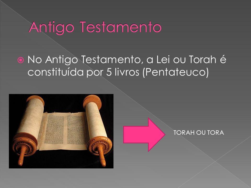 Antigo Testamento No Antigo Testamento, a Lei ou Torah é constituída por 5 livros (Pentateuco) TORAH OU TORA.