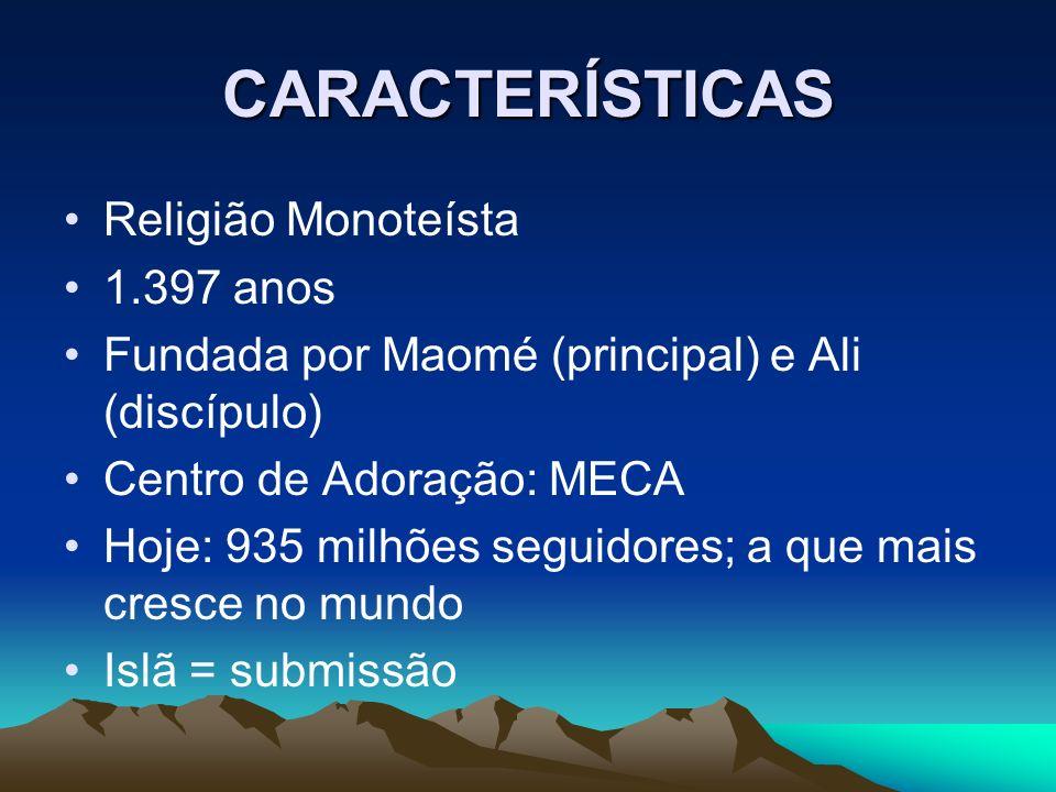 CARACTERÍSTICAS Religião Monoteísta 1.397 anos