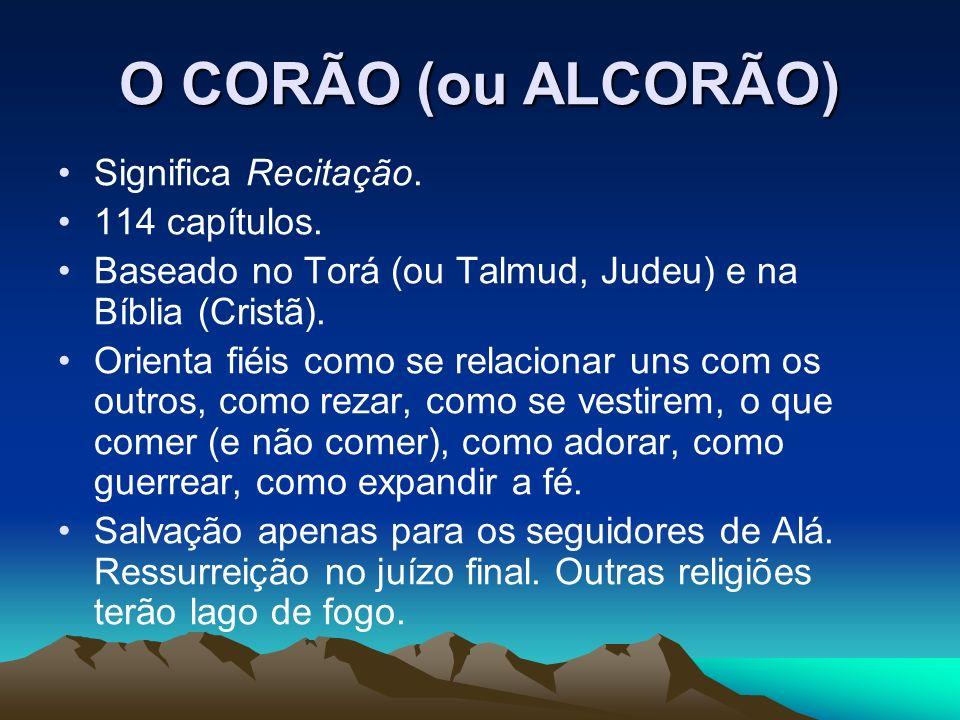 O CORÃO (ou ALCORÃO) Significa Recitação. 114 capítulos.