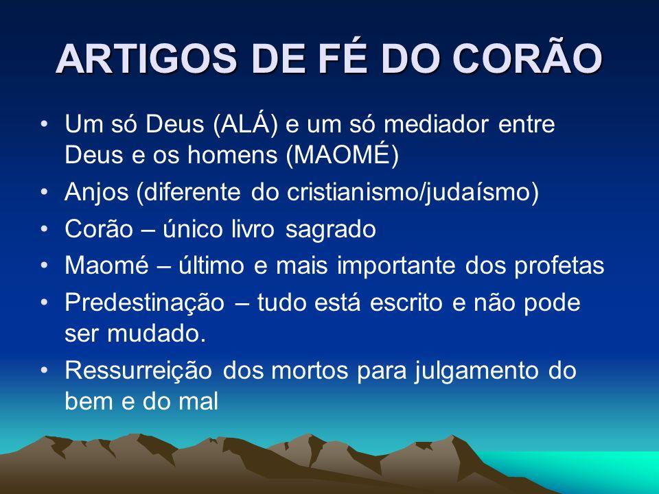 ARTIGOS DE FÉ DO CORÃO Um só Deus (ALÁ) e um só mediador entre Deus e os homens (MAOMÉ) Anjos (diferente do cristianismo/judaísmo)
