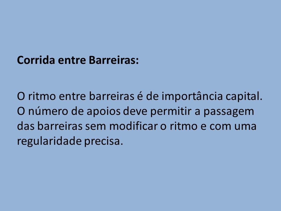 Corrida entre Barreiras: O ritmo entre barreiras é de importância capital.