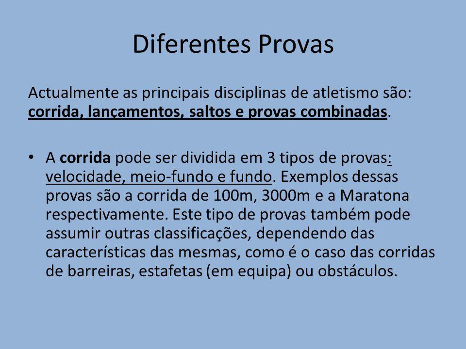 Diferentes Provas Actualmente as principais disciplinas de atletismo são: corrida, lançamentos, saltos e provas combinadas.