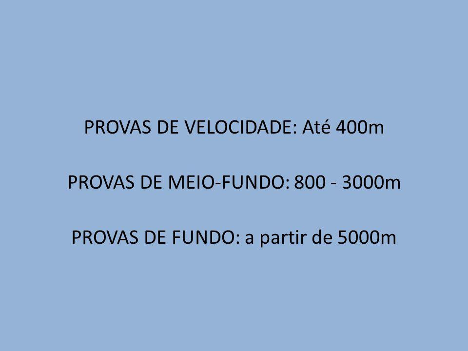 PROVAS DE VELOCIDADE: Até 400m PROVAS DE MEIO-FUNDO: 800 - 3000m PROVAS DE FUNDO: a partir de 5000m