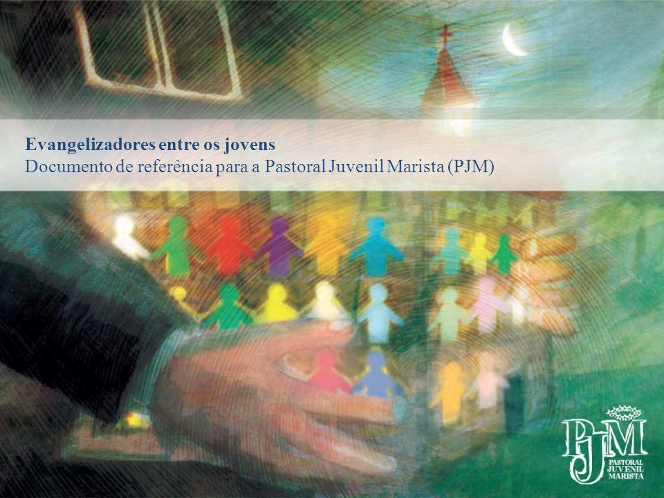 Evangelizadores entre os jovens Documento de referência para a Pastoral Juvenil Marista (PJM)
