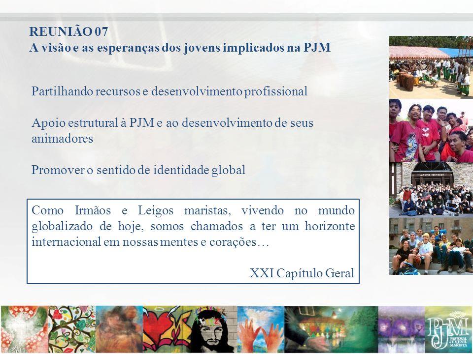 REUNIÃO 07 A visão e as esperanças dos jovens implicados na PJM. Partilhando recursos e desenvolvimento profissional.