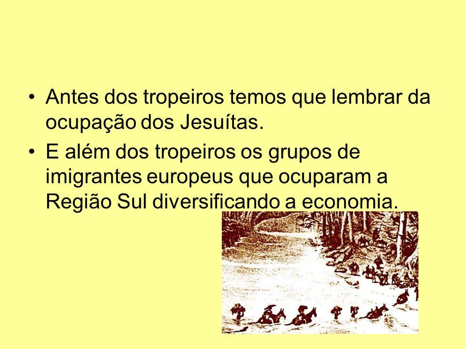 Antes dos tropeiros temos que lembrar da ocupação dos Jesuítas.