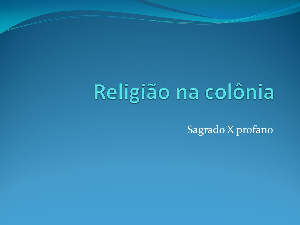 Religião na colônia Sagrado X profano
