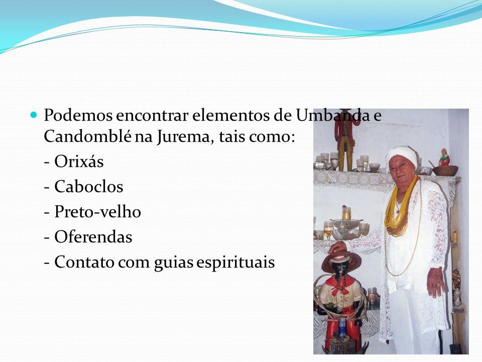 Podemos encontrar elementos de Umbanda e Candomblé na Jurema, tais como: