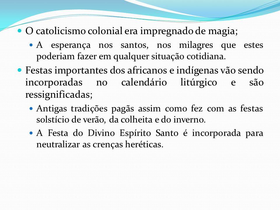 O catolicismo colonial era impregnado de magia;