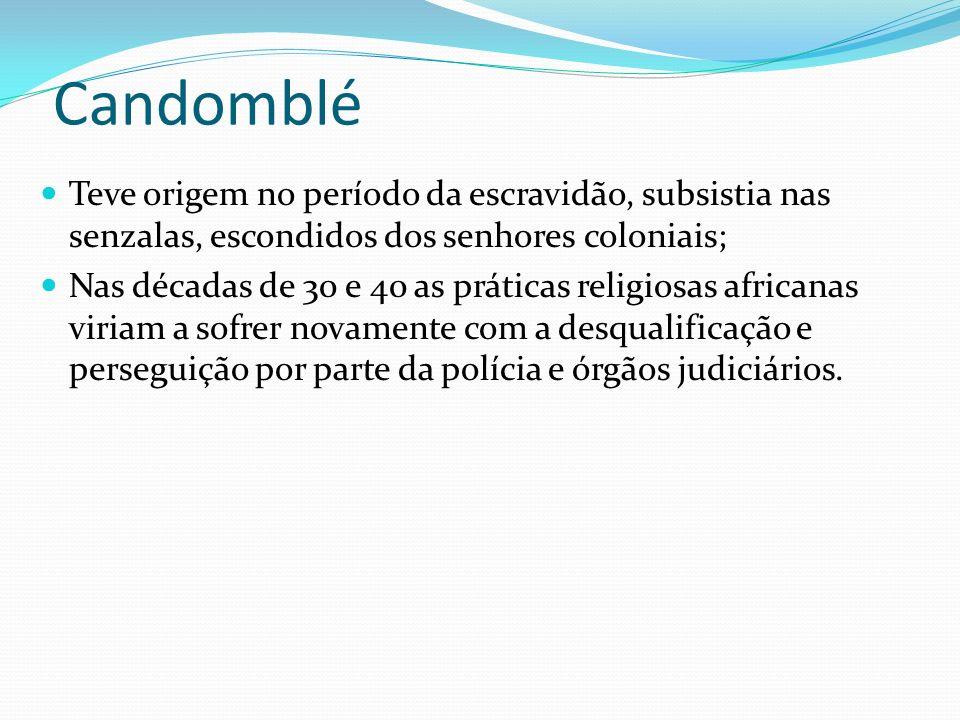 Candomblé Teve origem no período da escravidão, subsistia nas senzalas, escondidos dos senhores coloniais;