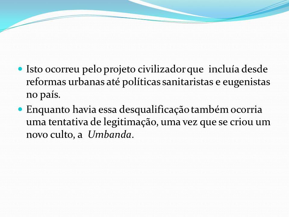 Isto ocorreu pelo projeto civilizador que incluía desde reformas urbanas até políticas sanitaristas e eugenistas no país.