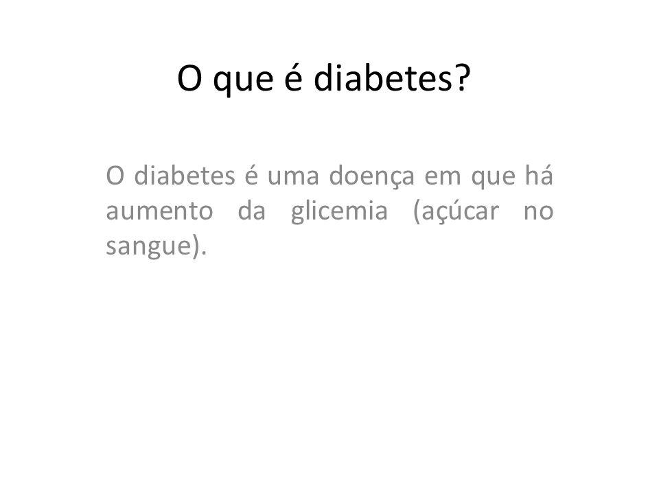 O que é diabetes O diabetes é uma doença em que há aumento da glicemia (açúcar no sangue).