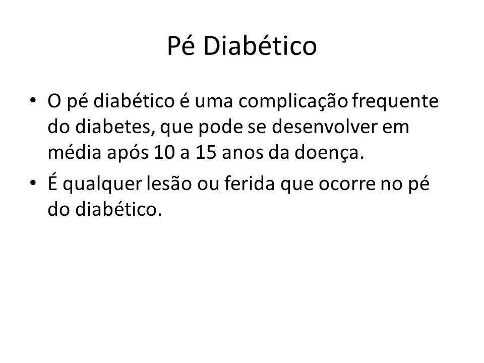 Pé Diabético O pé diabético é uma complicação frequente do diabetes, que pode se desenvolver em média após 10 a 15 anos da doença.