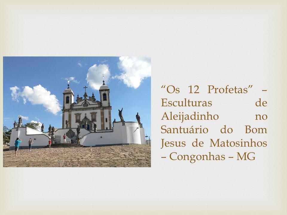 Os 12 Profetas – Esculturas de Aleijadinho no Santuário do Bom Jesus de Matosinhos – Congonhas – MG