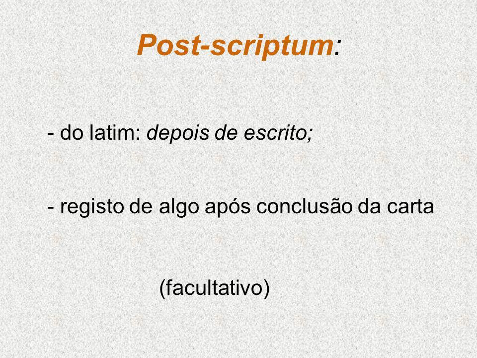 Post-scriptum: do latim: depois de escrito;
