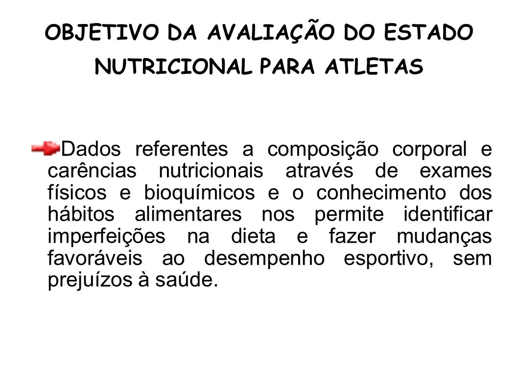 OBJETIVO DA AVALIAÇÃO DO ESTADO NUTRICIONAL PARA ATLETAS