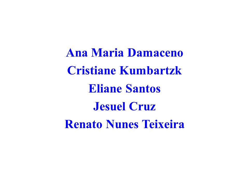 Ana Maria Damaceno Cristiane Kumbartzk Eliane Santos Jesuel Cruz Renato Nunes Teixeira