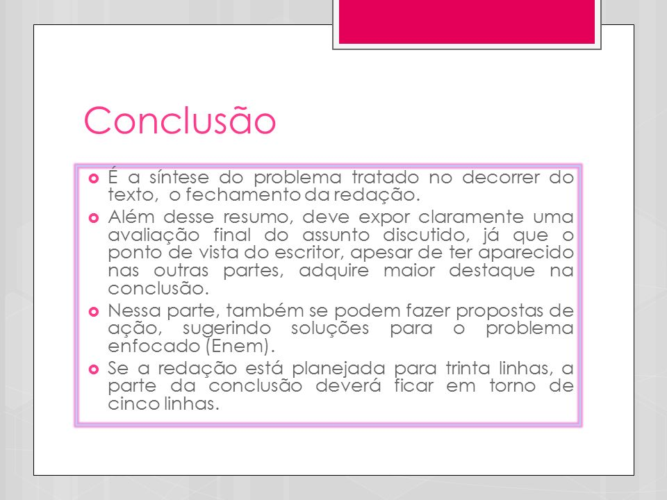 Conclusão É a síntese do problema tratado no decorrer do texto, o fechamento da redação.