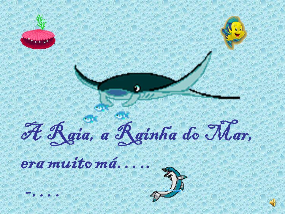 A Raia, a Rainha do Mar, era muito má…..