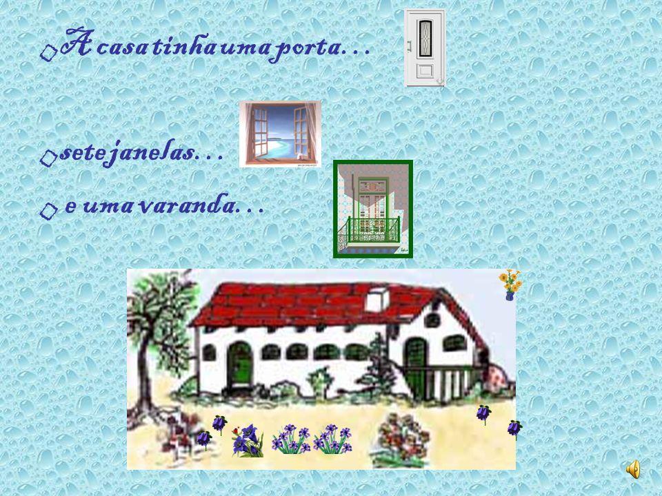 A casa tinha uma porta… sete janelas… e uma varanda…