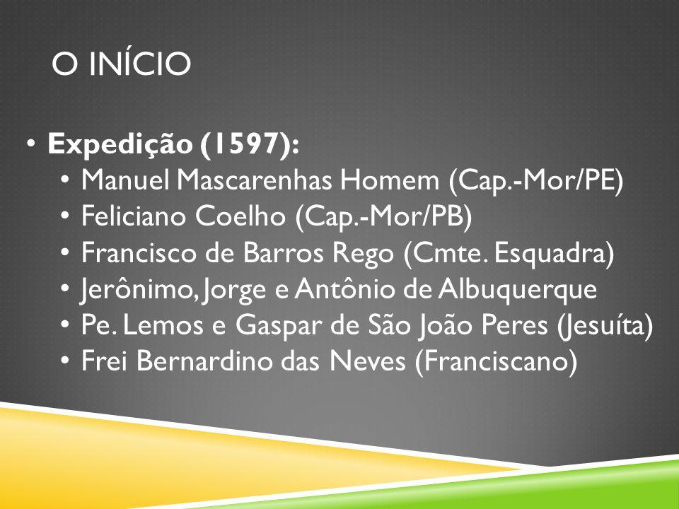O INÍCIO Expedição (1597): Manuel Mascarenhas Homem (Cap.-Mor/PE)