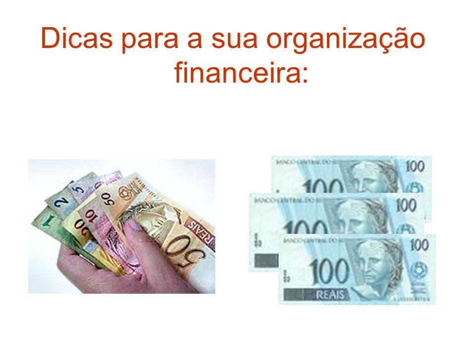 Dicas para a sua organização financeira: