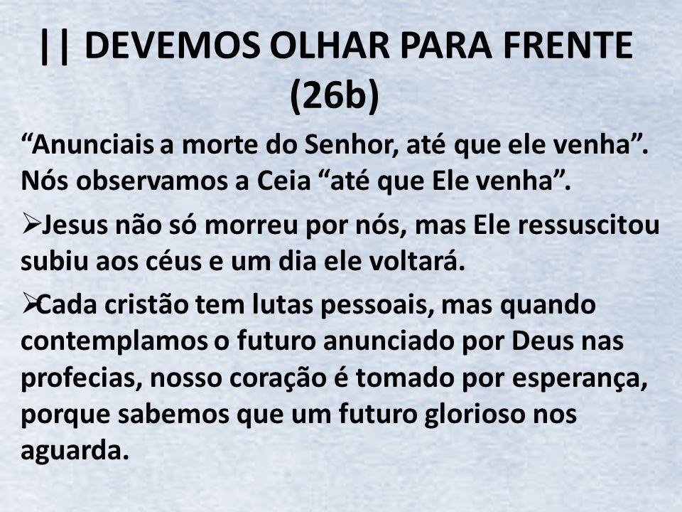 || DEVEMOS OLHAR PARA FRENTE (26b)