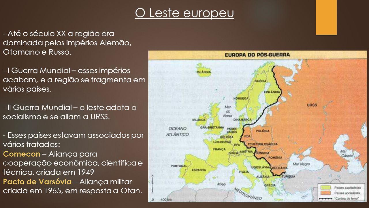 O Leste europeu - Até o século XX a região era dominada pelos impérios Alemão, Otomano e Russo.