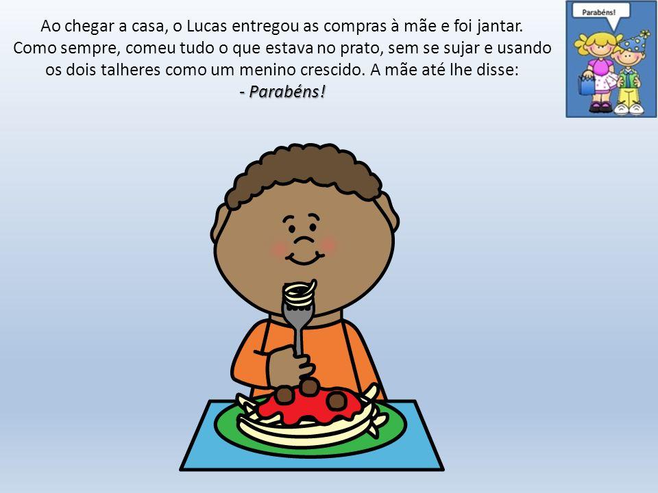 Ao chegar a casa, o Lucas entregou as compras à mãe e foi jantar