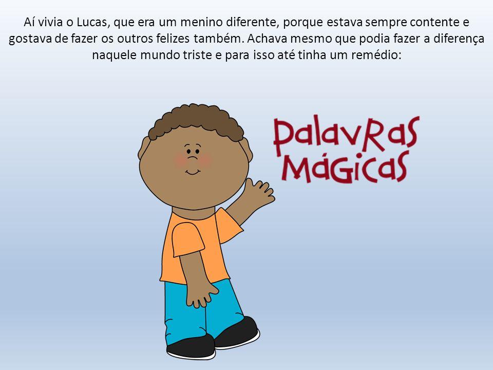 Aí vivia o Lucas, que era um menino diferente, porque estava sempre contente e gostava de fazer os outros felizes também.
