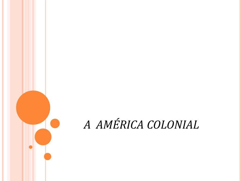 A AMÉRICA COLONIAL
