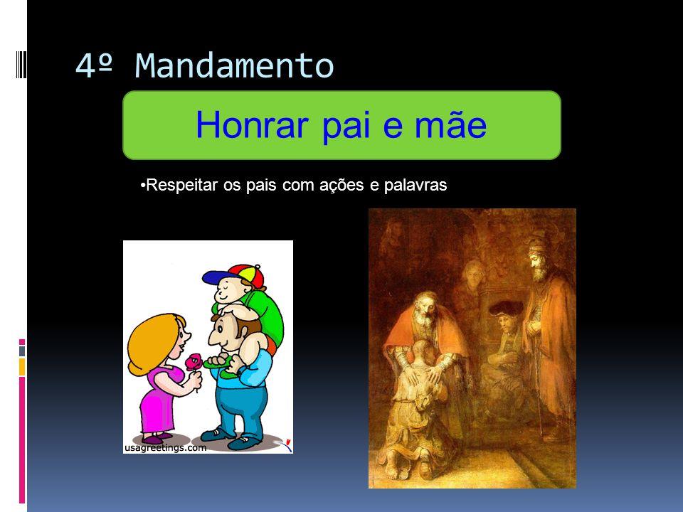 4º Mandamento Honrar pai e mãe Respeitar os pais com ações e palavras
