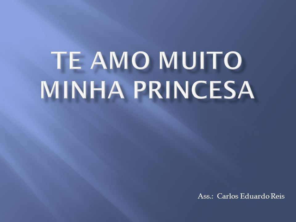 Te amo muito minha princesa