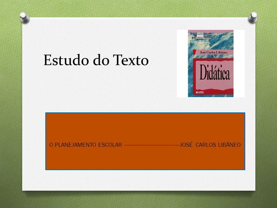 Estudo do Texto O PLANEJAMENTO ESCOLAR -------------------------------------JOSÉ CARLOS LIBÂNEO