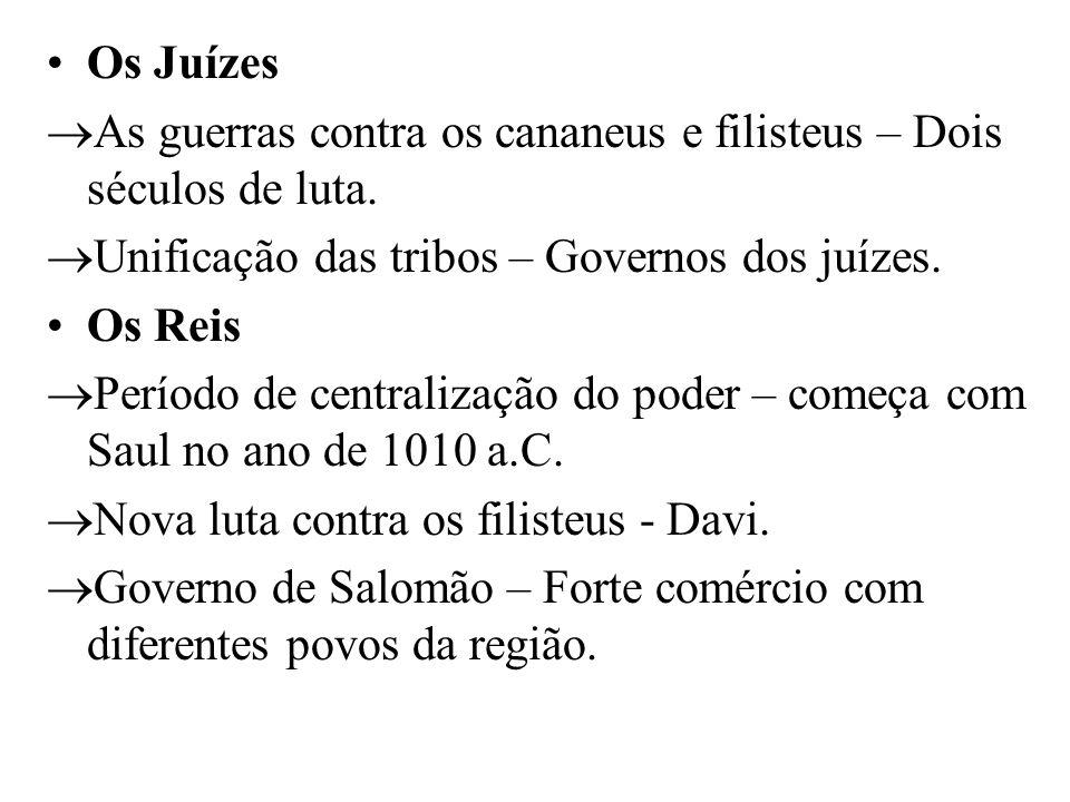 Os Juízes As guerras contra os cananeus e filisteus – Dois séculos de luta. Unificação das tribos – Governos dos juízes.