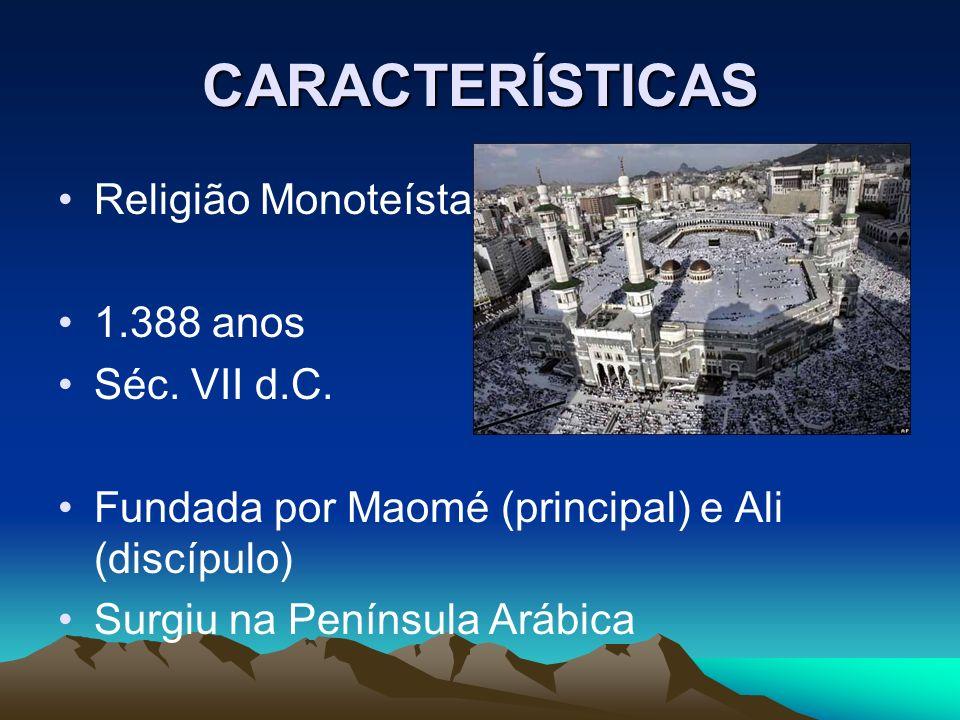 CARACTERÍSTICAS Religião Monoteísta 1.388 anos Séc. VII d.C.