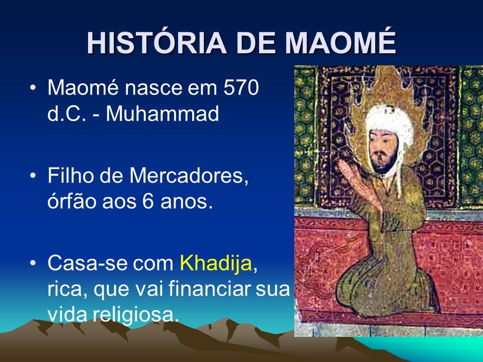 HISTÓRIA DE MAOMÉ Maomé nasce em 570 d.C. - Muhammad
