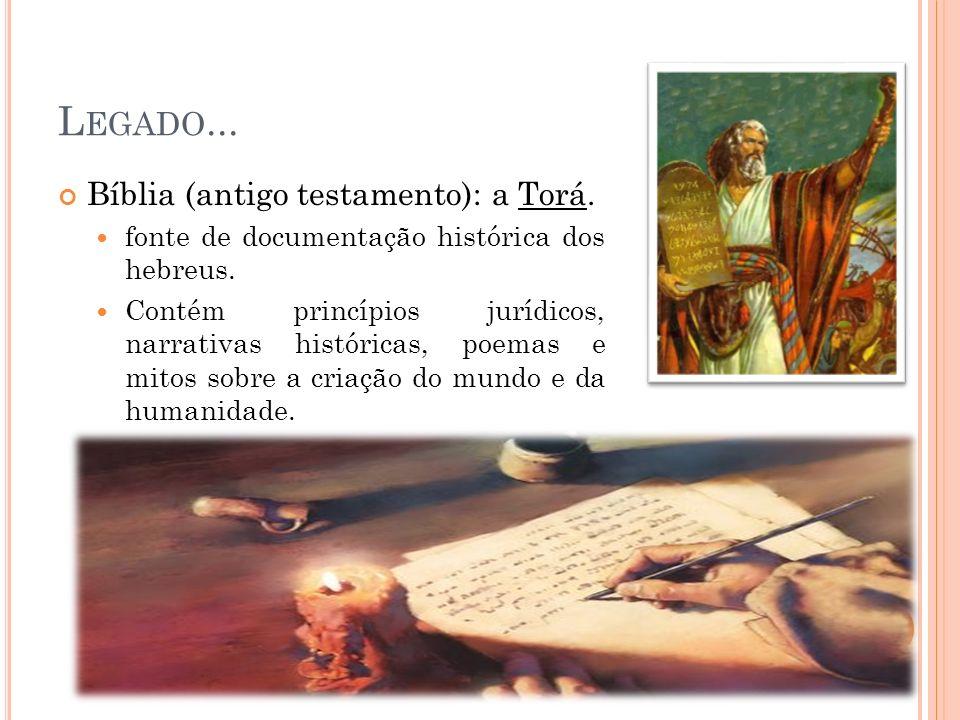 Legado... Bíblia (antigo testamento): a Torá.