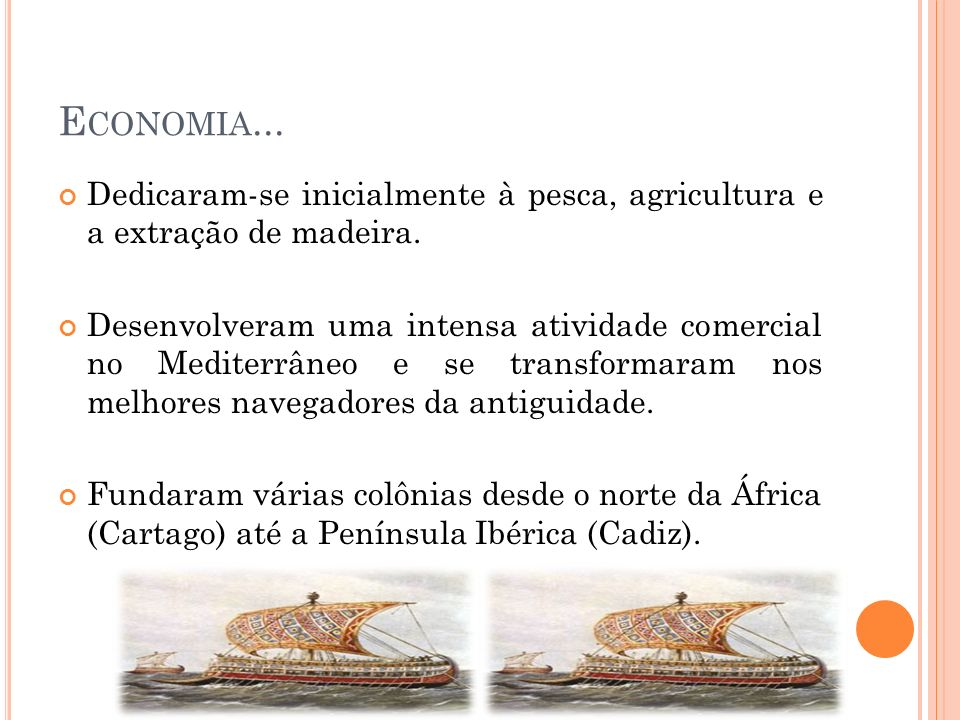 Economia... Dedicaram-se inicialmente à pesca, agricultura e a extração de madeira.