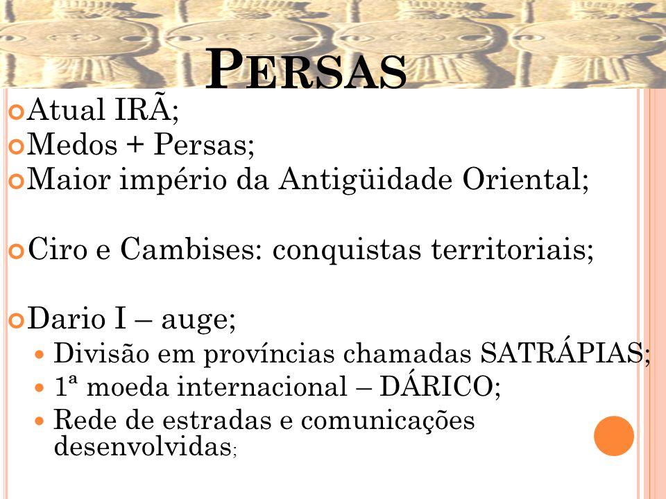 Persas Atual IRÃ; Medos + Persas;