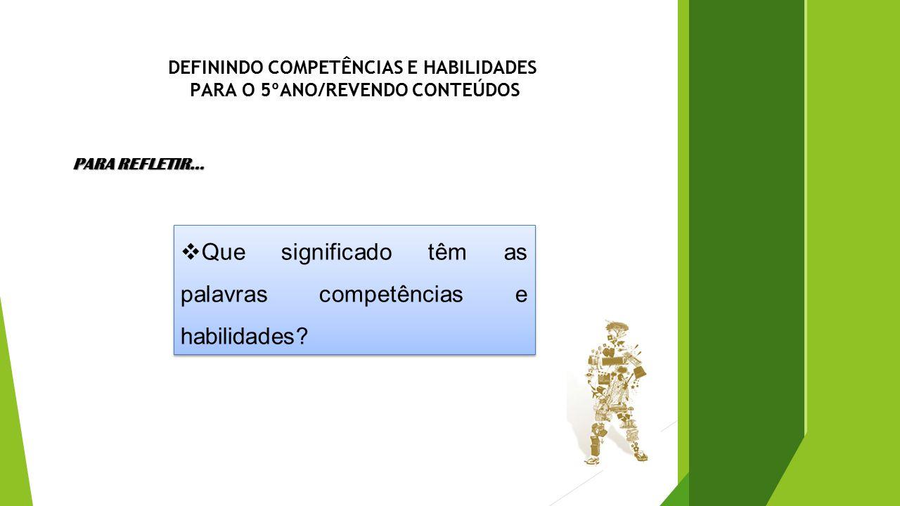 DEFININDO COMPETÊNCIAS E HABILIDADES PARA O 5ºANO/REVENDO CONTEÚDOS