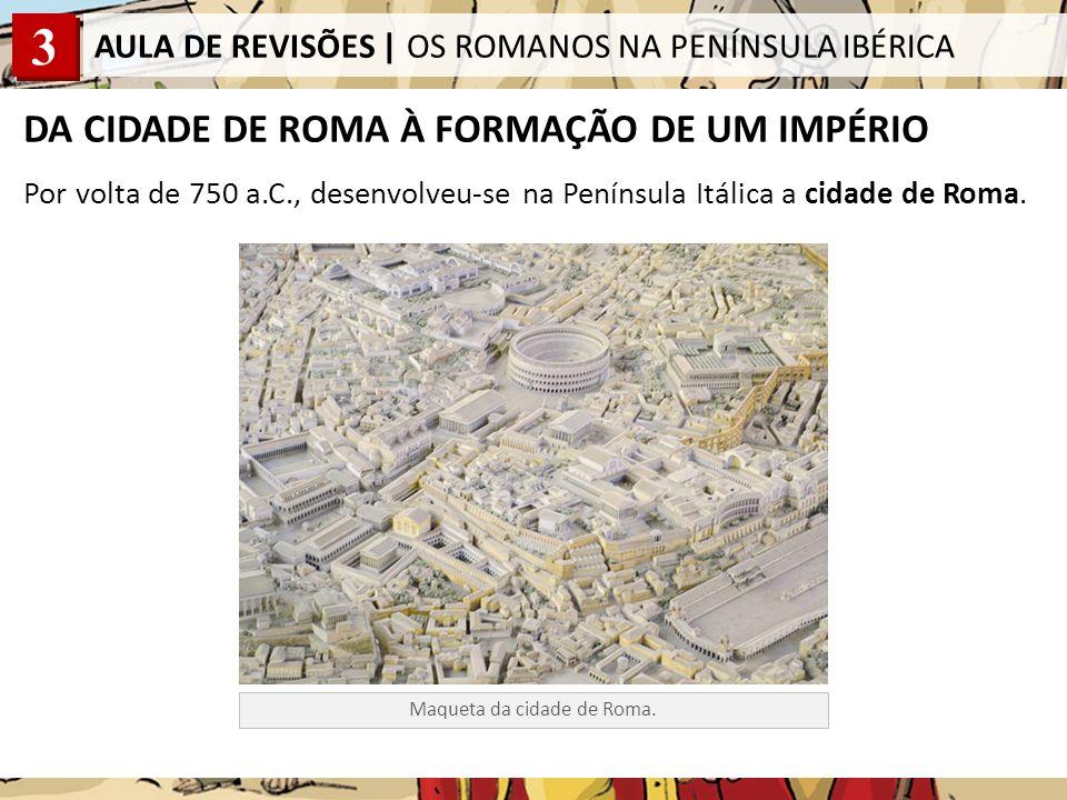 DA CIDADE DE ROMA À FORMAÇÃO DE UM IMPÉRIO